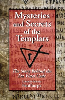 Mysteries and Secrets of the Templars: The Story Behind the Da Vinci Code, FANTHORPE, Lionel and Patricia