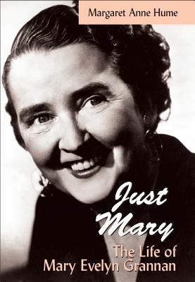 Just Mary: The Life of Mary Evelyn Grannan, HUME, Margaret Anne