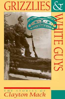 Grizzlies & White Guys: The Stories of Clayton Mack, MACK, Clayton