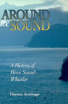 Around the Sound: A History of Howe Sound-Whistler, ARMITAGE, Doreen