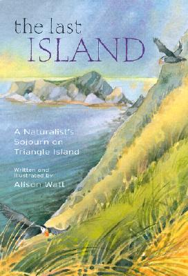 The Last Island: A Naturalist's Sojourn on Triangle Island, Watt, Alison