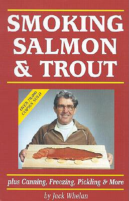 Smoking Salmon and Trout: Plus Canning, Freezing, Pickling and More, Whelan, Jack