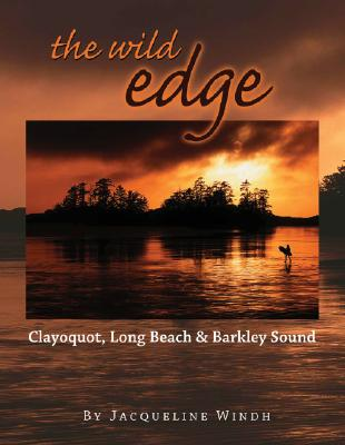 The Wild Edge: Clayoquot, Long Beach and Barkley Sound, Windh, Jacqueline
