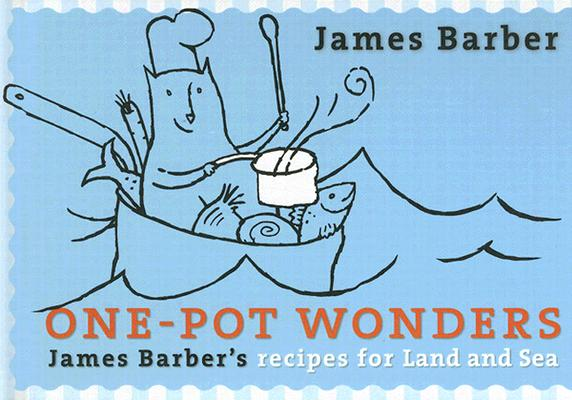 One-Pot Wonders: James Barber's Recipes for Land and Sea, Barber, James