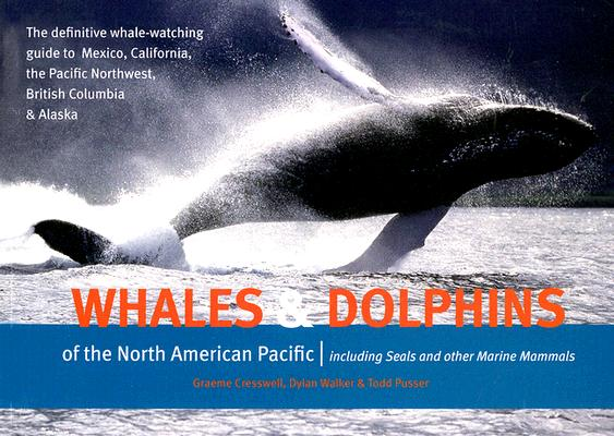 Whales and Dolphins of the North American Pacific: Including Seals and Other Marine Mammals, Graeme Cresswell; Dylan Walker; Todd Pusser