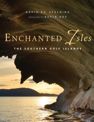 Enchanted Isles: The Southern Gulf Islands, David A.E. Spalding