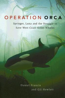 Image for Operation Orca: Springer, Luna and the Struggle to Save West Coast Killer Whales