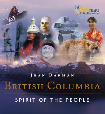 British Columbia: Spirit of the People [Signed Copy], BARMAN, Jean