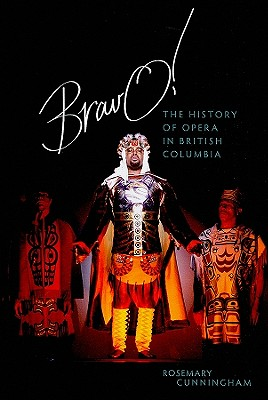 Bravo!: The History of Opera in British Columbia, Cunningham, Rosemary