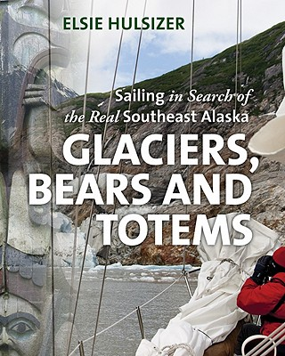 Image for Glaciers, Bears and Totems: Sailing in Search of the Real Southeast Alaska