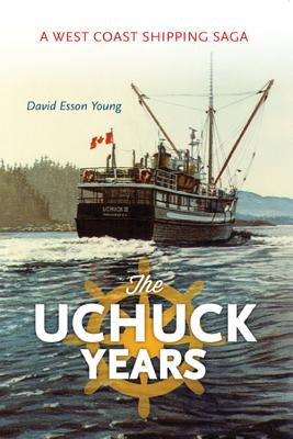 Image for The Uchuk Years : A West Coast Shipping Saga