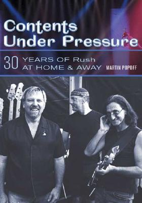 Image for Contents Under Pressure: 30 Years of Rush at Home and Away