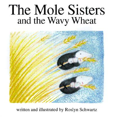 The Mole Sisters and Wavy Wheat, Schwartz, Roslyn