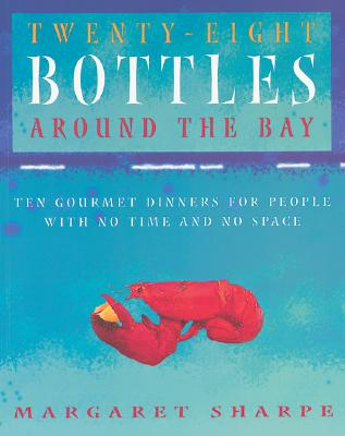 Image for TWENTY-EIGHT BOTTLES AROUND THE BAY : Ten Gourmet Dinners for People with No Time and No Space