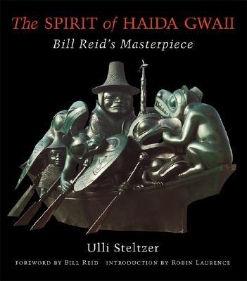 The Spirit of Haida Gwaii: Bill Reid's Masterpiece, Reid, Bill; Steltzer; Ulli