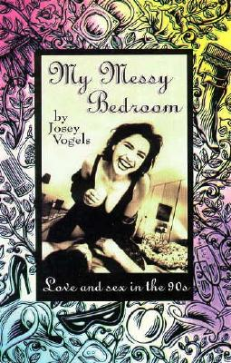 Image for MY MESSY BEDROOM : LOVE AND SEX IN THE 9