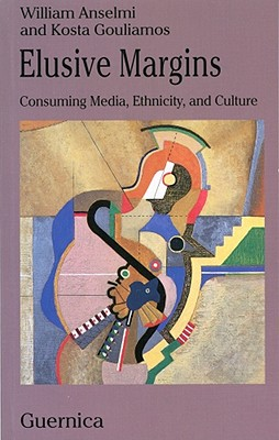 ELUSIVE MARGINS CONSUMING MEDIA, ETHNICITY, AND CULTURE, ANSELMI & GOULIAMOS