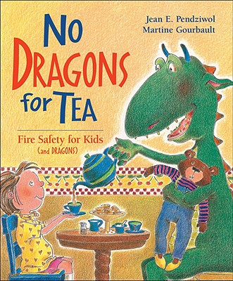 No Dragons for Tea: Fire Safety for Kids (and Dragons), Pendziwol, Jean E