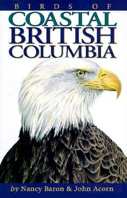 Birds of Coastal British Columbia, Nancy Baron; John Acorn; Ted Nordhagen [Illustrator]