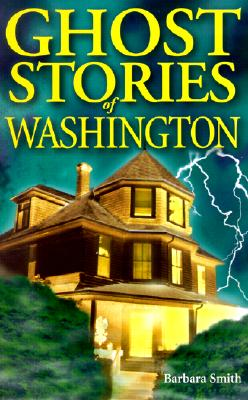 Ghost Stories of Washington (Ghost Stories (Lone Pine)), Smith, Barbara