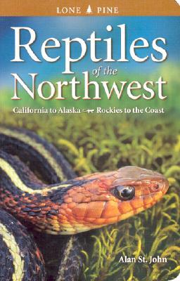 Reptiles of the Northwest: California to Alaska - Rockies to the Coast, St. John, A.