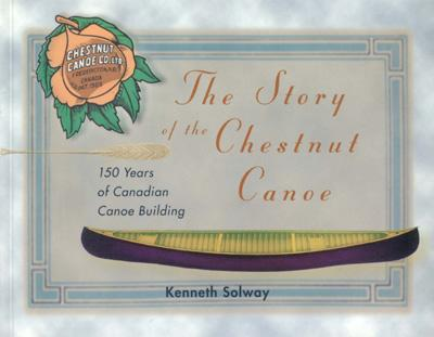 Image for The Story of the Chestnut Canoe :150 Years of Canadian Canoe Building