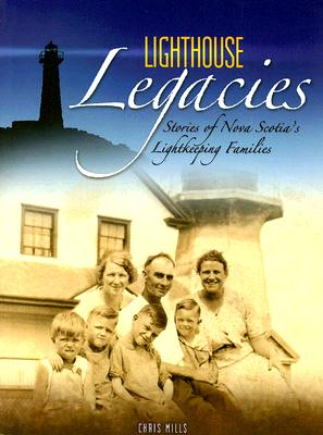 Lighthouse Legacies: Stories of Nova Scotia's Lightkeeping Families, Mills, Chris