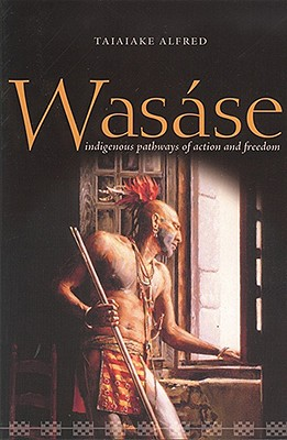 Was�se: Indigenous Pathways of Action and Freedom, Alfred, Taiaiake