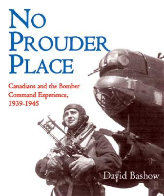 Image for No Prouder Place: Canadians and the Bomber Command Experience, 1939-1945
