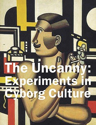 Image for The Uncanny: Experiments in Cyborg Culture