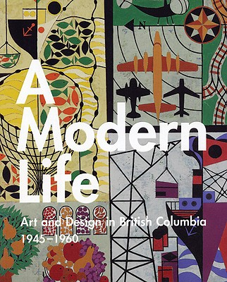 Image for A Modern Life: Art and Design in British Columbia 1945-60