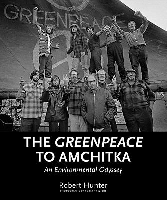 The Greenpeace to Amchitka: An Environmental Odyssey, Hunter, Robert