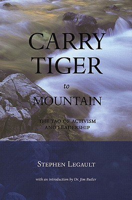 Image for Carry Tiger to Mountain: The Tao of Activism and Leadership