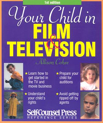 Your Child in Film & Television (Self-Counsel Reference), Cohee, Allison