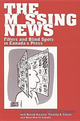 Image for The Missing News: Filters and Blindspots in Canada's Press