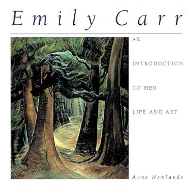 Emily Carr: An Introduction to Her Life and Art, Newlands, Anne