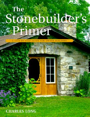 Image for The Stonebuilder's Primer: A Step-By-Step Guide for Owner-Builders