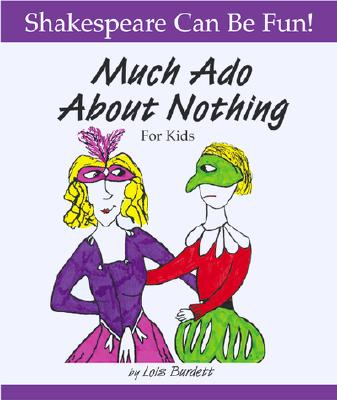 Much Ado About Nothing for Kids, LOIS BURDETT, WILLIAM SHAKESPEARE