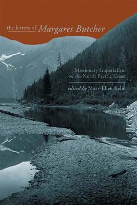 Image for The Letters of Margaret Butcher: Missionary-Imperialism on the North Pacific Coast