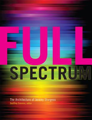 Image for Full Spectrum: The Architecture of Jeremy Sturgess (Art in Profile: Canadian Art and Archite)