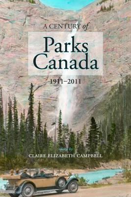 A Century of Parks Canada, 1911-2011 (Energy, Ecology and Environment)