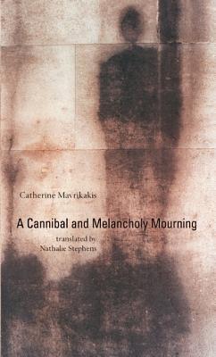 A Cannibal and Melancholy Mourning, Mavrikakis, Catherine