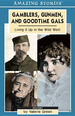 """Gamblers, Gunmen and Good-time Gals: Living It Up in the Wild West (Amazing Stories)"", ""Green, Valerie"""