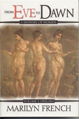 From Eve to Dawn: A History of Women: Volume 1 -  Origins, FRENCH, Marilyn