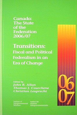 Image for Canada: The State of the Federation 2006/07: Transitions: Fiscal and Political Federalism in an Era of Change (Volume 123) (Queen's Policy Studies Series)