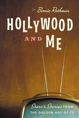 HOLLYWOOD AND ME : STARS AND STORIES FRO, BERNIE ROTHMAN