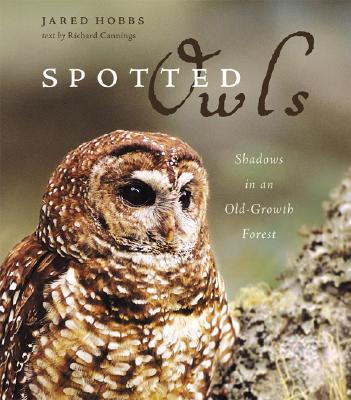 Spotted Owls: Shadows in an Old-Growth Forest, Cannings, Richard