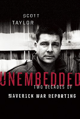Unembedded (Two Decades Of Maverick War Reporting), Scott Taylor