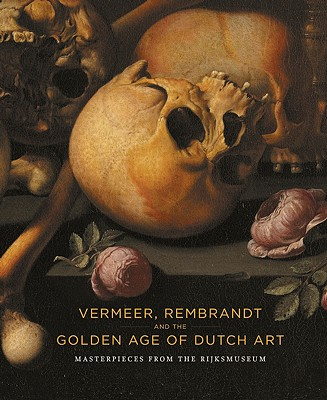 Image for Vermeer, Rembrandt and the Golden Age of Dutch Art: Masterpieces from the Rijksmuseum