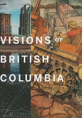 Visions of British Columbia: A Landscape Manual, GRENVILLE, Bruce; STEEDMAN, Scott